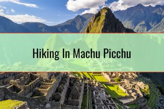 Hiking In Machu Picchu – The Inca Trail
