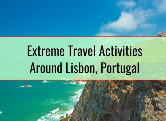 Extreme Travel Activities Around Lisbon, Portugal