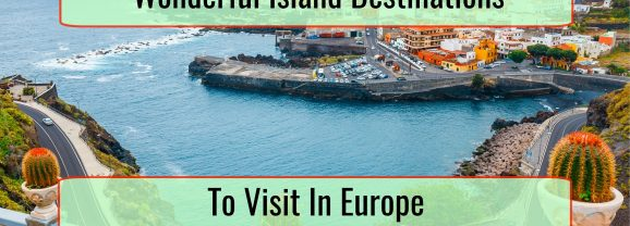 Wonderful Island Destinations To Visit In Europe